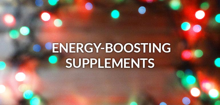 Supplement Guide to the Holidays: Don't Skip a Beat with Energy-Boosting Supplements